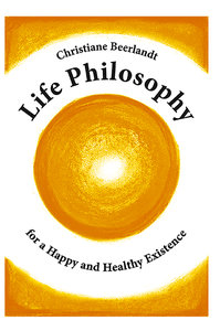 Life Philosophy for a Happy and Healthy Existence (Engelse versie)